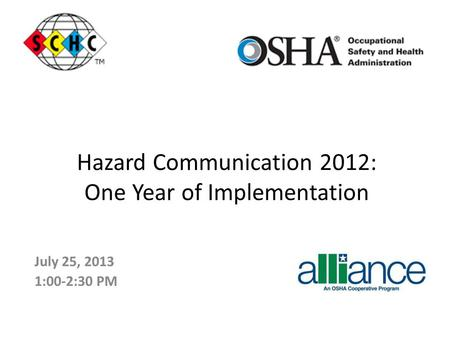 July 25, 2013 1:00-2:30 PM Hazard Communication 2012: One Year of Implementation.