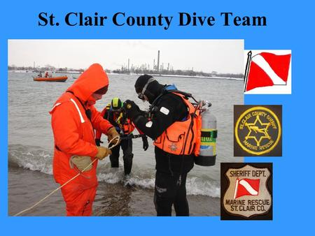 St. Clair County Dive Team. Water Safety All vessels must be equipped with PFD for each person onboard: –USCG requires all vessels have at least one.