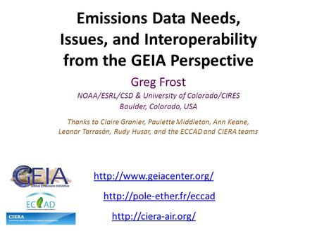 Emissions Data Needs, Issues, and Interoperability from the GEIA Perspective Greg Frost NOAA/ESRL/CSD & University of Colorado/CIRES Boulder, Colorado,