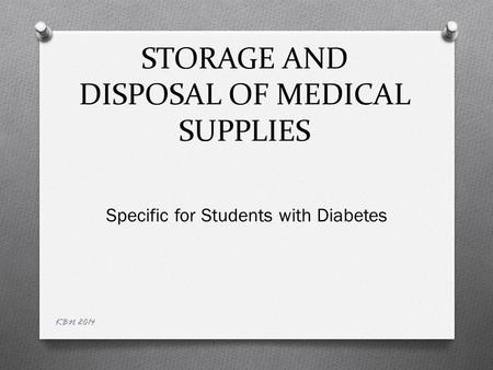 STORAGE AND DISPOSAL OF MEDICAL SUPPLIES Specific for Students with Diabetes KBN 2014.