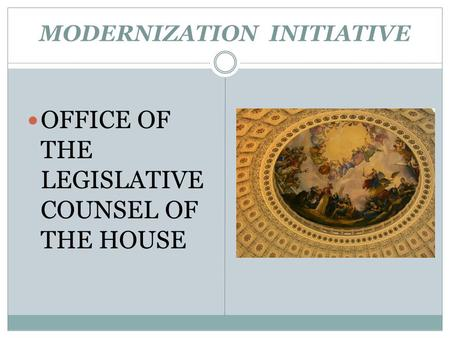MODERNIZATION INITIATIVE OFFICE OF THE LEGISLATIVE COUNSEL OF THE HOUSE.