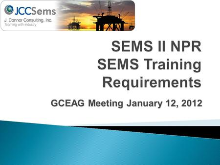 GCEAG Meeting January 12, 2012.  NPR Issued September 14, 2011  Comments were due November 14, 2011  Focuses on six new or expanded items  Stop work.