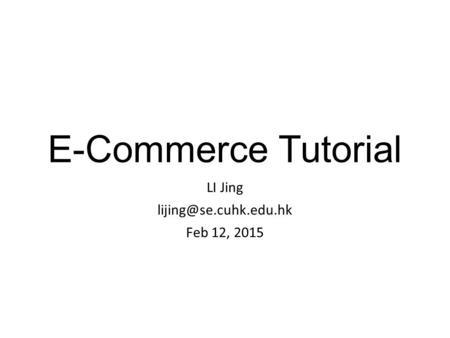 E-Commerce Tutorial LI Jing Feb 12, 2015.