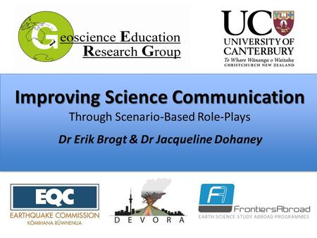 Improving Science Communication Improving Science Communication Through Scenario-Based Role-Plays Dr Erik Brogt & Dr Jacqueline Dohaney.