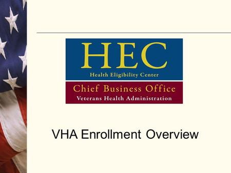 VHA Enrollment Overview. Overview Today's Veterans have a comprehensive medical benefits package, which VA administers through an annual patient enrollment.