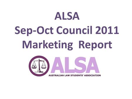 ALSA Sep-Oct Council 2011 Marketing Report. Goals.