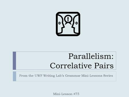 Parallelism: Correlative Pairs From the UWF Writing Lab's Grammar Mini-Lessons Series Mini-Lesson #75.