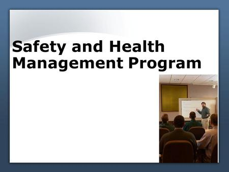 Safety and Health Management Program. Management commitment and employee involvement Clearly state policy Establish and communicate a clear goal for the.