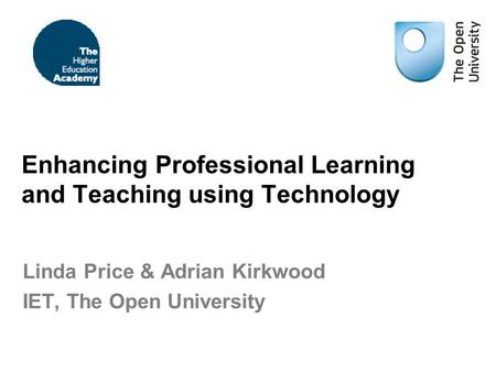 Enhancing Professional Learning and Teaching using Technology Linda Price & Adrian Kirkwood IET, The Open University.