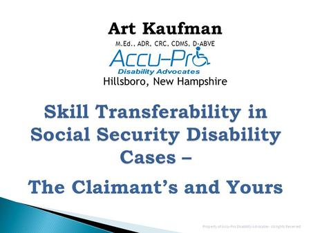 Art Kaufman M.Ed., ADR, CRC, CDMS, D-ABVE Hillsboro, New Hampshire The Claimant's and Yours Property of Accu-Pro Disability Advocates - All rights Reserved.