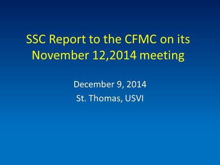 SSC Report to the CFMC on its November 12,2014 meeting December 9, 2014 St. Thomas, USVI.