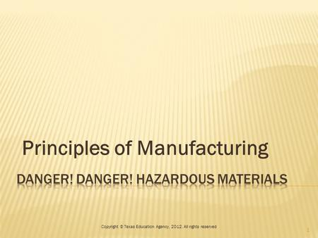 Principles of Manufacturing Copyright © Texas Education Agency, 2012. All rights reserved 1.