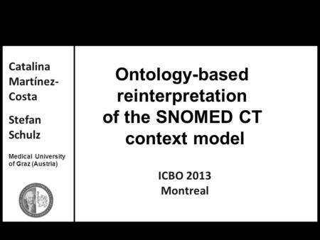 Catalina Martínez-Costa, Stefan Schulz: Ontology-based reinterpretation of the SNOMED CT context model Ontology-based reinterpretation of the SNOMED CT.