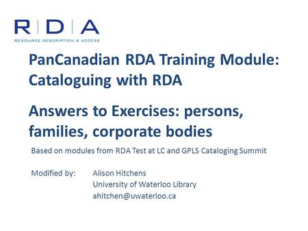 PanCanadian RDA Training Module: Cataloguing with RDA Answers to Exercises: persons, families, corporate bodies Based on modules from RDA Test at LC and.