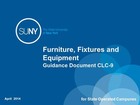 Furniture, Fixtures and Equipment Guidance Document CLC-9 April 2014 for State Operated Campuses 1.