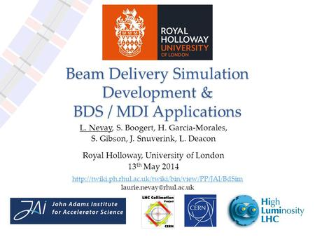 Beam Delivery Simulation Development & BDS / MDI Applications L. Nevay, S. Boogert, H. Garcia-Morales, S. Gibson, J. Snuverink, L. Deacon Royal Holloway,