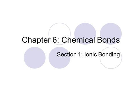 Chapter 6: Chemical Bonds Section 1: Ionic Bonding.