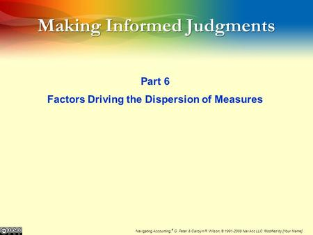 Making Informed Judgments Part 6 Factors Driving the Dispersion of Measures Navigating Accounting, ® G. Peter & Carolyn R. Wilson, © 1991-2009 NavAcc LLC.