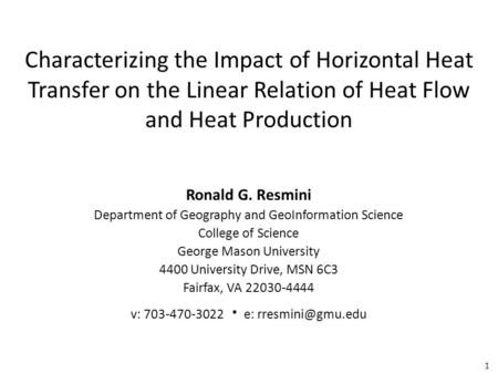 1 Characterizing the Impact of Horizontal Heat Transfer on the Linear Relation of Heat Flow and Heat Production Ronald G. Resmini Department of Geography.