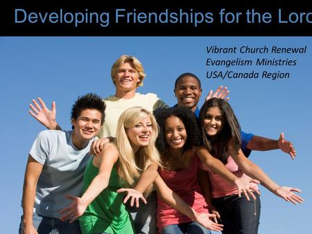 Vibrant Church Renewal Evangelism Ministries USA/Canada Region Developing Friendships for the Lord.