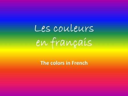 Les couleurs en français The colors in French. About French colors Colors are adjectives. Like adjectives, most colors agree with the nouns they modify.