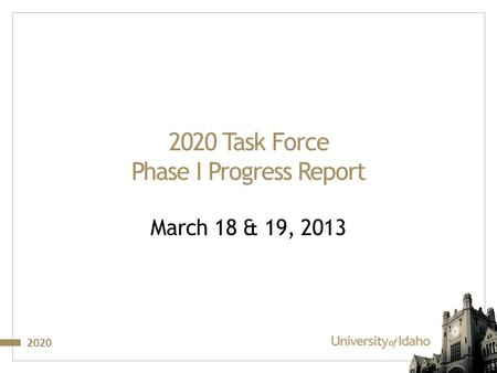 2020 2020 Task Force Phase I Progress Report March 18 & 19, 2013.