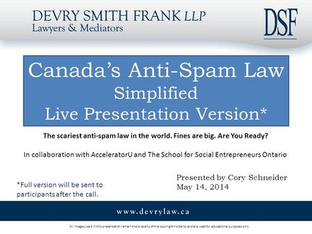 All images used in this presentation remain the property of the copyright holder(s) and are used for educational purposes only. Canada's Anti-Spam Law.
