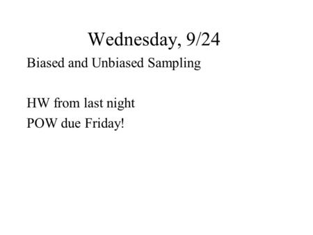 Wednesday, 9/24 Biased and Unbiased Sampling HW from last night POW due Friday!