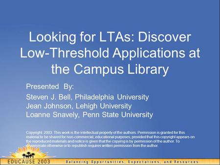 Looking for LTAs: Discover Low-Threshold Applications at the Campus Library Presented By: Steven J. Bell, Philadelphia University Jean Johnson, Lehigh.