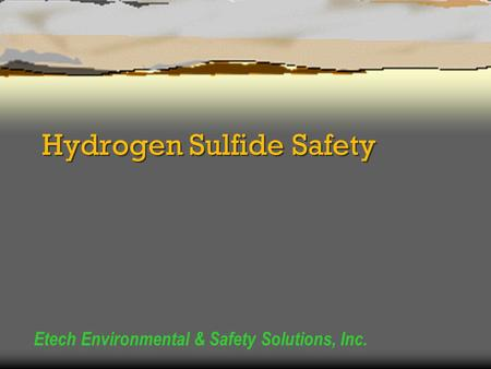 Hydrogen Sulfide Safety Etech Environmental & Safety Solutions, Inc.