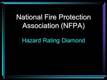 National Fire Protection Association (NFPA) National Fire Protection Association (NFPA) Hazard Rating Diamond.