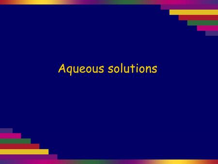 Aqueous solutions. Many ionic or covalent compounds are soluble in water; others are insoluble. When ionic substances dissolve in water, the ions break.