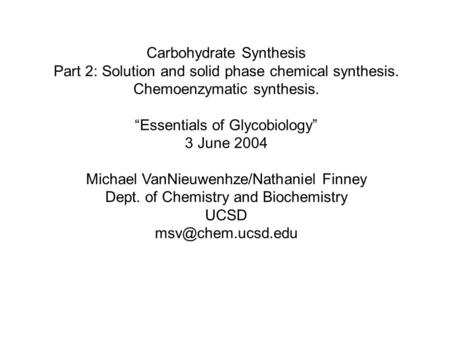 "Carbohydrate Synthesis Part 2: Solution and solid phase chemical synthesis. Chemoenzymatic synthesis. ""Essentials of Glycobiology"" 3 June 2004 Michael."