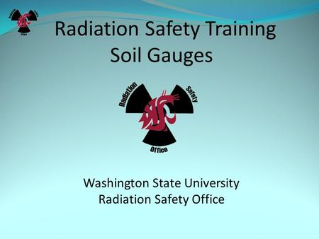 Radiation Safety Training Soil Gauges Washington State University Radiation Safety Office.