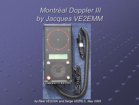 Montréal Doppler III by Jacques VE2EMM Montréal Doppler III by Jacques VE2EMM by Réal VE2DSK and Serge VE2HLS, May 2005.