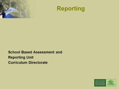 School Based Assessment and Reporting Unit Curriculum Directorate Reporting.
