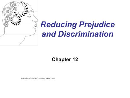 Reducing Prejudice and Discrimination Chapter 12 Prepared by Saterfield for Whitley & Kite, 2008.