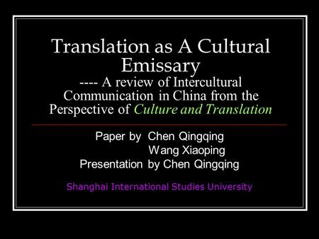 Translation as A Cultural Emissary ---- A review of Intercultural Communication in China from the Perspective of Culture and Translation Paper by Chen.