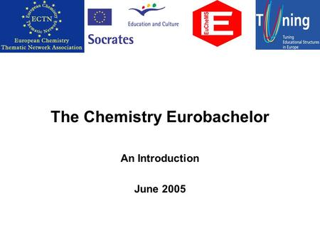 The Chemistry Eurobachelor An Introduction June 2005.