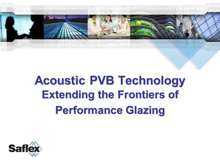 Acoustic PVB Technology Extending the Frontiers of Performance Glazing.