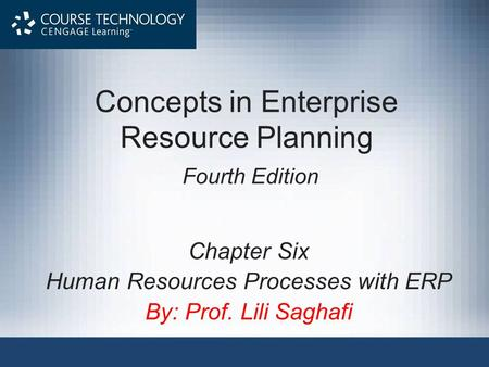 Concepts in Enterprise Resource Planning Fourth Edition Chapter Six Human Resources Processes with ERP By: Prof. Lili Saghafi.