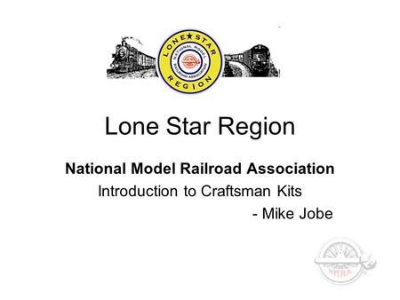 Lone Star Region National Model Railroad Association Introduction to Craftsman Kits - Mike Jobe.