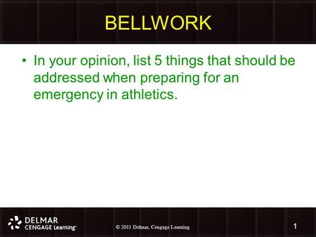 © 2010 Delmar, Cengage Learning 1 © 2011 Delmar, Cengage Learning BELLWORK In your opinion, list 5 things that should be addressed when preparing for an.