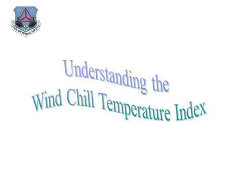 Wind Chill Temperature is: The temperature it feels like outside and is based on the rate of heat loss from exposed skin caused by the effects of wind.