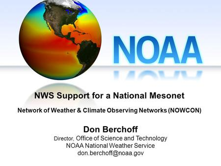 NWS Support for a National Mesonet Network of Weather & Climate Observing Networks (NOWCON) Don Berchoff Director, Office of Science and Technology NOAA.