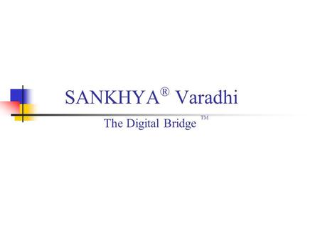 SANKHYA ® Varadhi The Digital Bridge TM. (c) 2000-2003 Sankhya Technologies Private Limited. All Rights Reserved.2 Varadhi at a glance Object middleware.