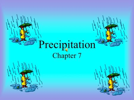 Precipitation Chapter 7 Objectives Differentiate several ways that precipitation is formed Distinguish between several types of precipitation.