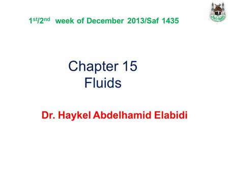Chapter 15 Fluids Dr. Haykel Abdelhamid Elabidi 1 st /2 nd week of December 2013/Saf 1435.