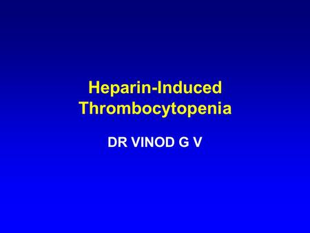 Heparin-Induced Thrombocytopenia DR VINOD G V. HIT An immunoglobulin-mediated adverse drug reaction characterized by: –platelet activation –thrombocytopenia.