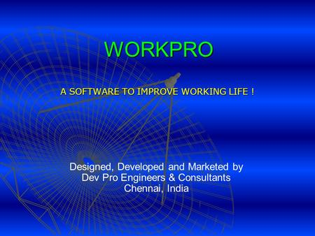 WORKPRO A SOFTWARE TO IMPROVE WORKING LIFE ! Designed, Developed and Marketed by Dev Pro Engineers & Consultants Chennai, India.